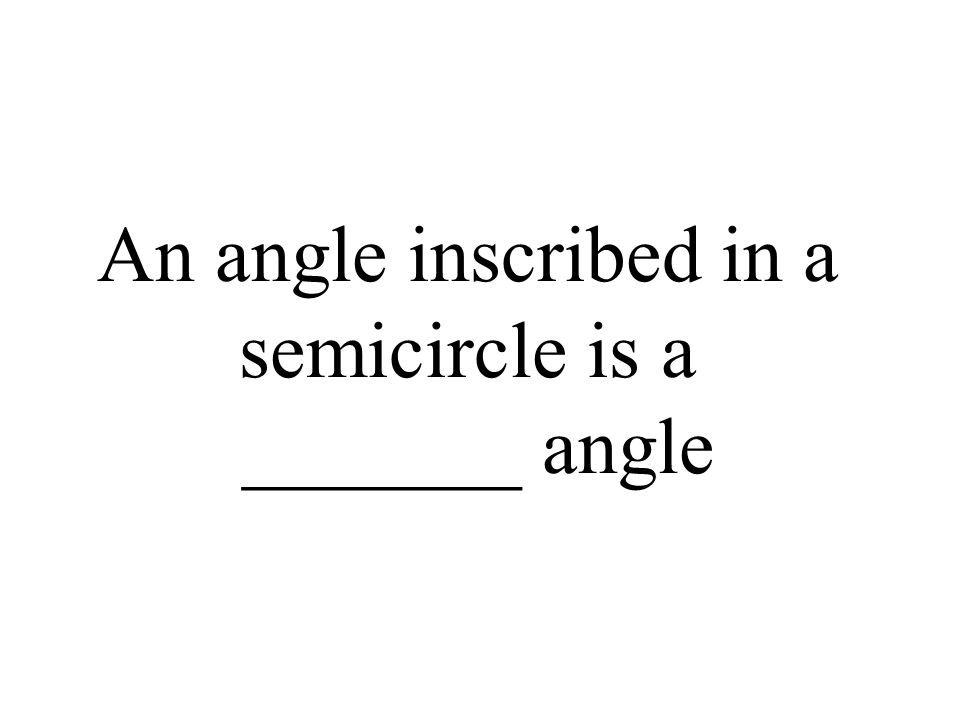 An angle inscribed in a semicircle is a _______ angle