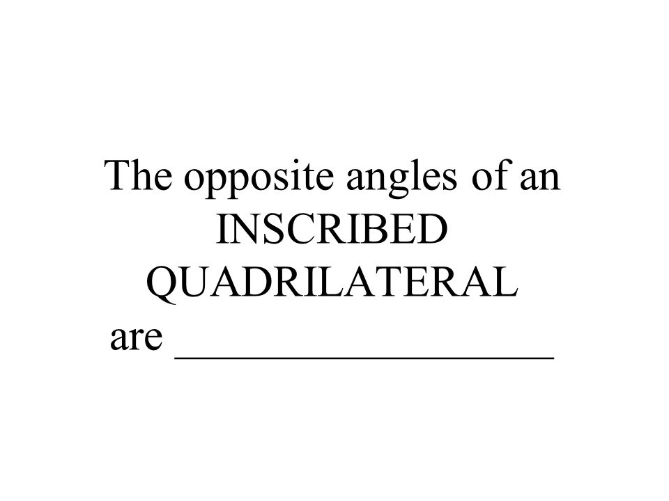 The opposite angles of an INSCRIBED QUADRILATERAL are _________________