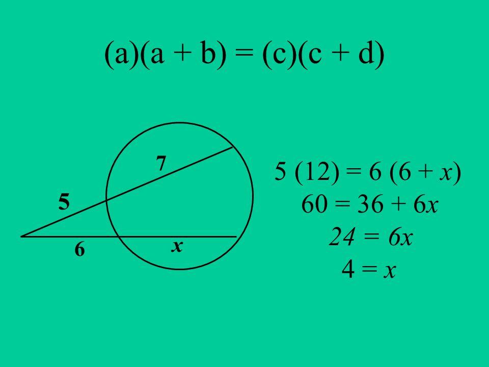 (a)(a + b) = (c)(c + d) 5 7 6 x 5 (12) = 6 (6 + x) 60 = 36 + 6x 24 = 6x 4 = x