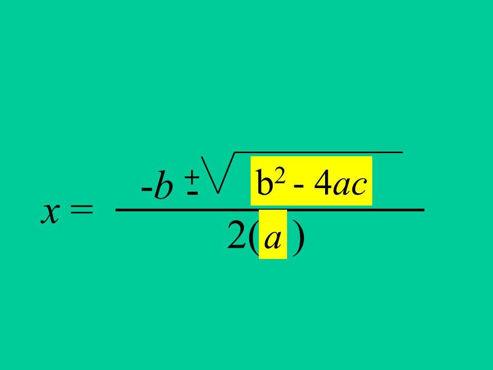 -b + 2( ) -_______________ x = b 2 - 4ac a