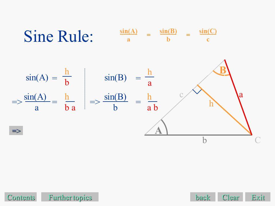 Sine Rule: Exit Contents sin(A) a = Further topics Further topics sin(B) b sin(B)sin(A) hbhb haha => back Clear => A a b h B h b a h a b = == => sin(A) a = sin(C) c sin(B) b = C c