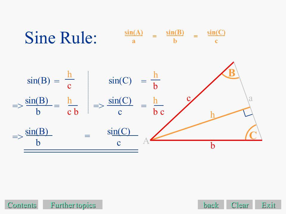 Sine Rule: Exit Contents sin(B) b = Further topics Further topics sin(C) c sin(C)sin(B) hchc hbhb => back Clear => sin(A) a = sin(C) c sin(B) b = h c b h b c = == sin(C) c sin(B) b => = ca b B C A h