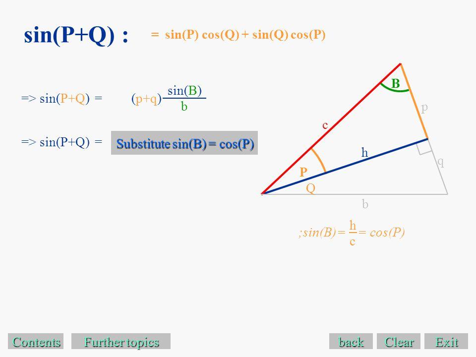 sin(P+Q) : Exit Contents Further topics Further topics => sin(P+Q) = (p+q) back sin(B) b = sin(P) cos(Q) + sin(Q) cos(P) => sin(P+Q) = Substitute sin(B) = cos(P) Substitute sin(B) = cos(P) p b q c h ;sin(B)== cos(P) hchc B P Q Clear