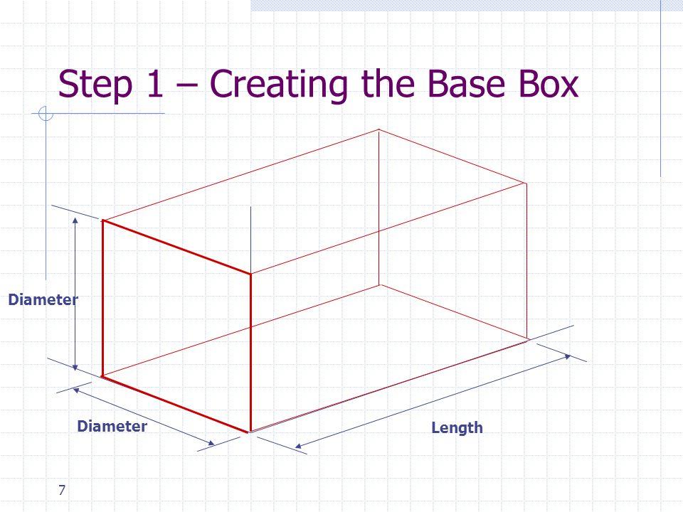 7 Step 1 – Creating the Base Box Diameter Length
