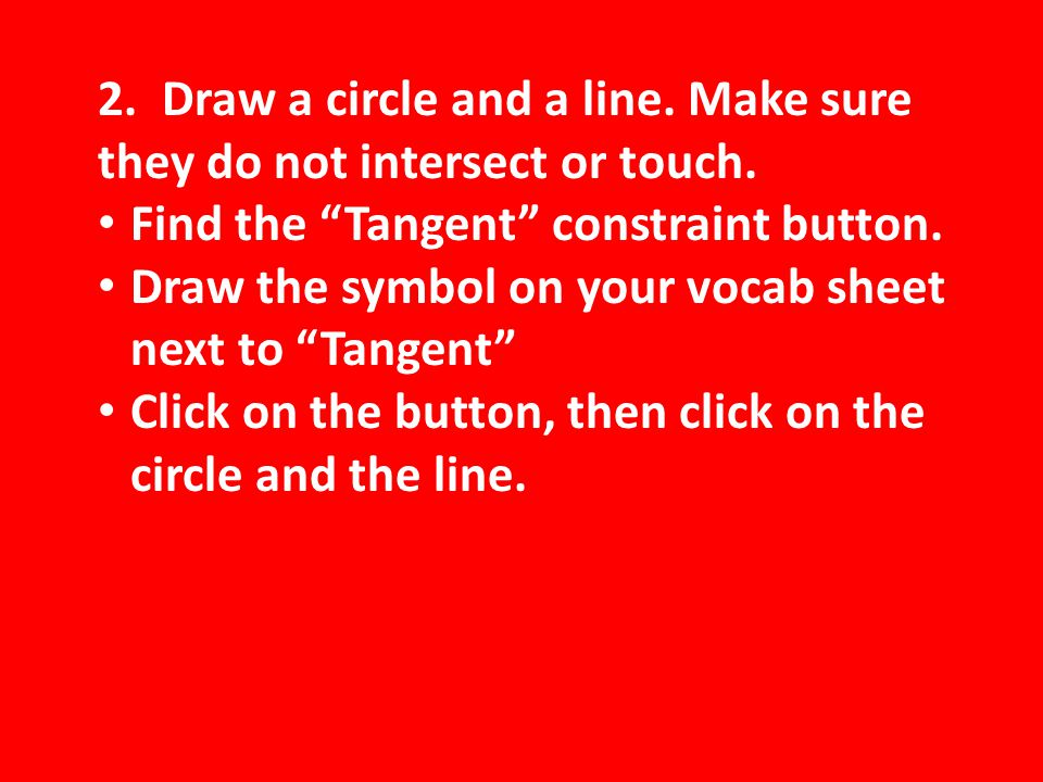 2. Draw a circle and a line. Make sure they do not intersect or touch.