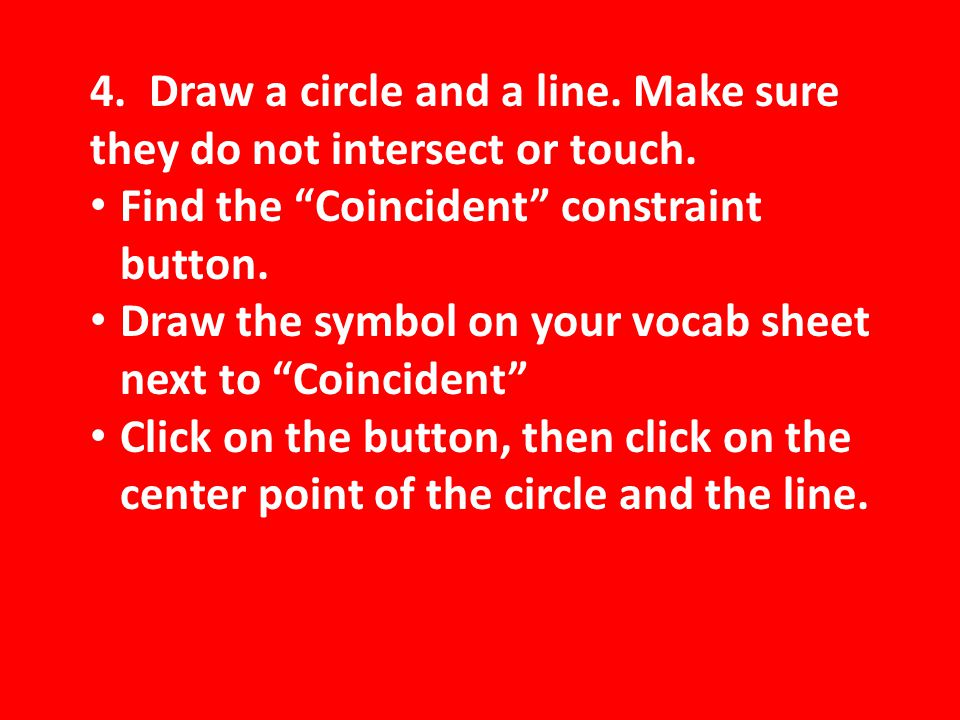 4. Draw a circle and a line. Make sure they do not intersect or touch.