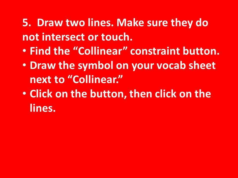 5. Draw two lines. Make sure they do not intersect or touch.