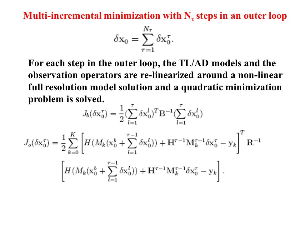 Multi-incremental minimization with N τ steps in an outer loop For each step in the outer loop, the TL/AD models and the observation operators are re-