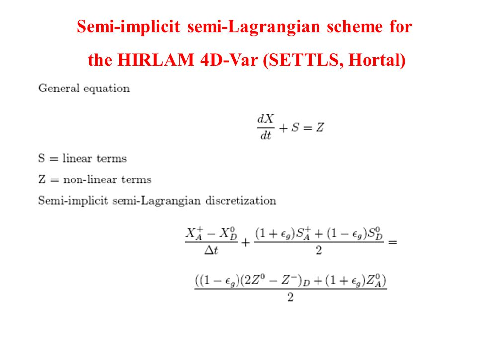 Semi-implicit semi-Lagrangian scheme for the HIRLAM 4D-Var (SETTLS, Hortal)