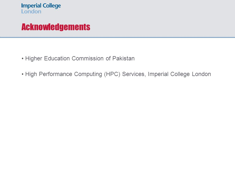 Acknowledgements Higher Education Commission of Pakistan High Performance Computing (HPC) Services, Imperial College London