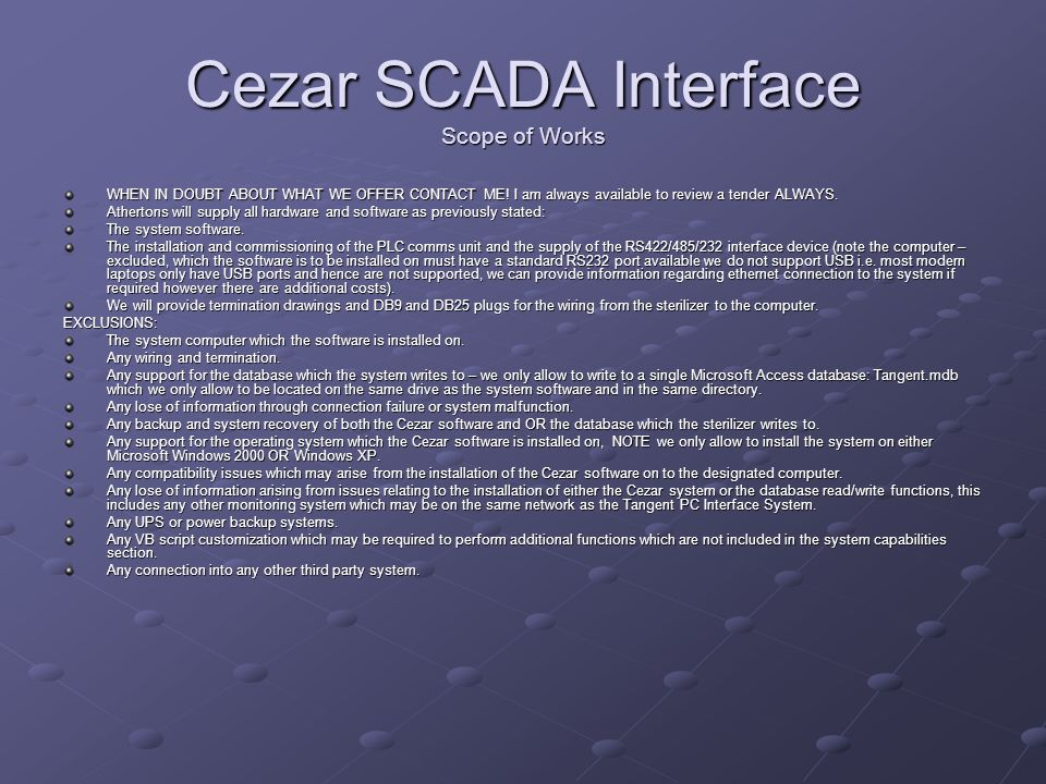 Cezar SCADA Interface Scope of Works WHEN IN DOUBT ABOUT WHAT WE OFFER CONTACT ME! I am always available to review a tender ALWAYS. Athertons will sup