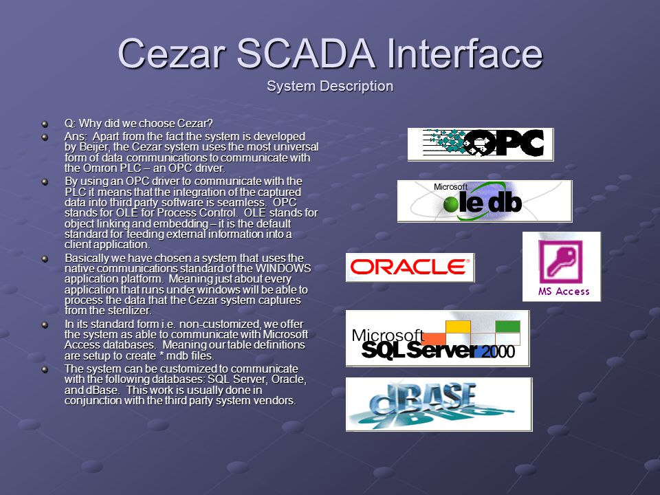 Cezar SCADA Interface System Description Q: Why did we choose Cezar? Ans: Apart from the fact the system is developed by Beijer, the Cezar system uses