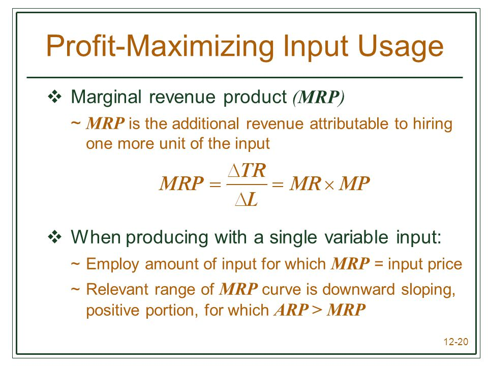 12-20  Marginal revenue product (MRP) ~ MRP is the additional revenue attributable to hiring one more unit of the input  When producing with a singl