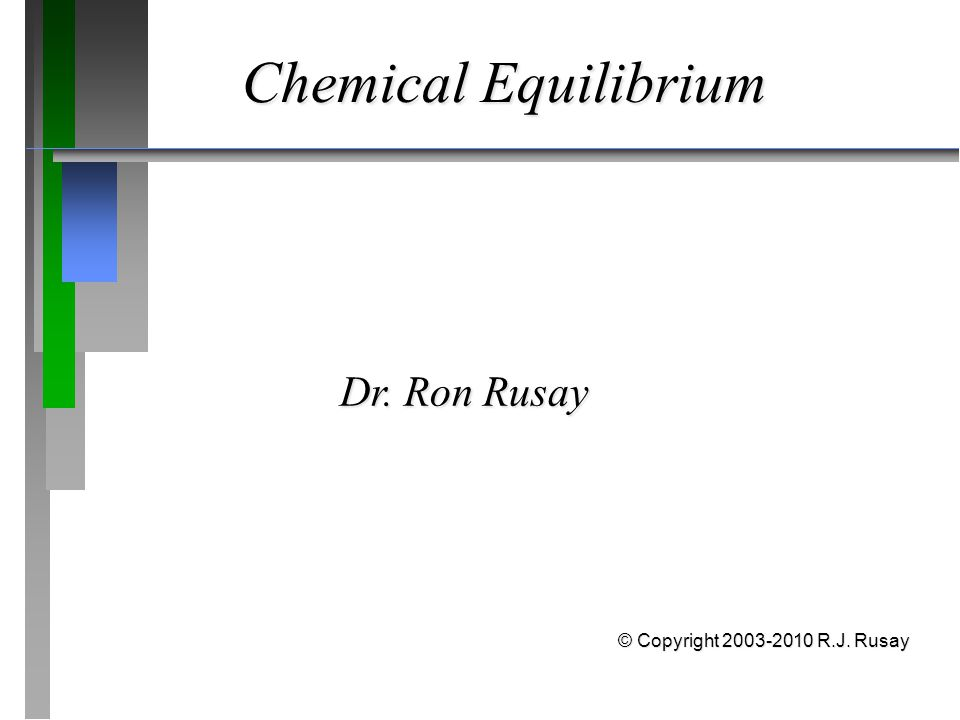 Chemical Equilibrium Dr. Ron Rusay © Copyright 2003-2010 R.J. Rusay