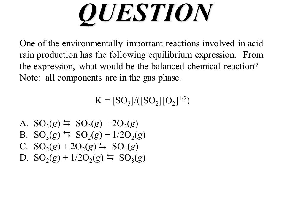 QUESTION One of the environmentally important reactions involved in acid rain production has the following equilibrium expression. From the expression