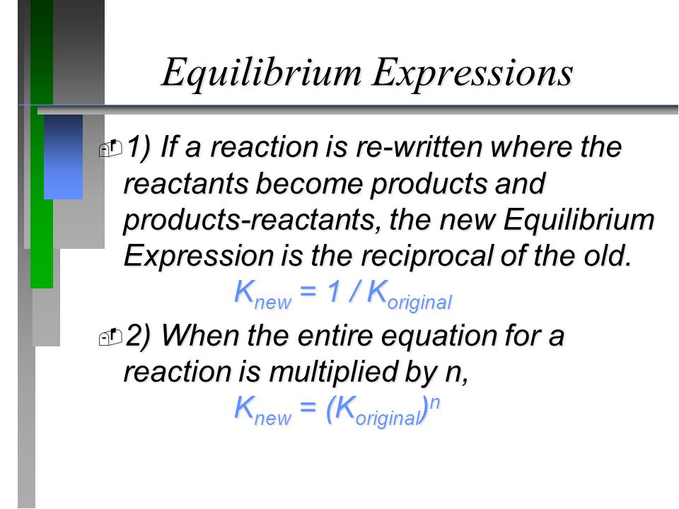 Equilibrium Expressions  1) If a reaction is re-written where the reactants become products and products-reactants, the new Equilibrium Expression is