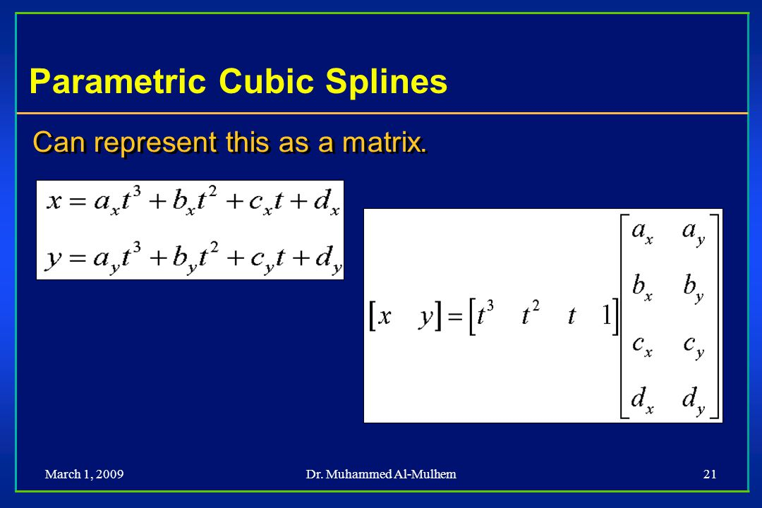 March 1, 2009Dr. Muhammed Al-Mulhem21 Parametric Cubic Splines Can represent this as a matrix.