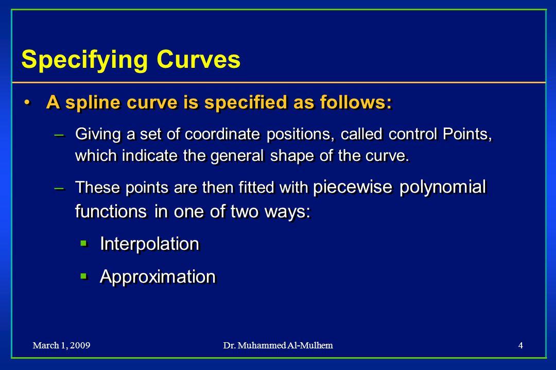 March 1, 2009Dr.Muhammed Al-Mulhem25 Hermite Cubic Splines One cubic curve for each dimension.