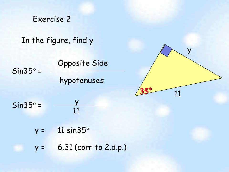 Exercise 1 4 7 In the figure, find sin  Sin  = Opposite Side hypotenuses = 4 7  = 34.85  (corr to 2 d.p.)