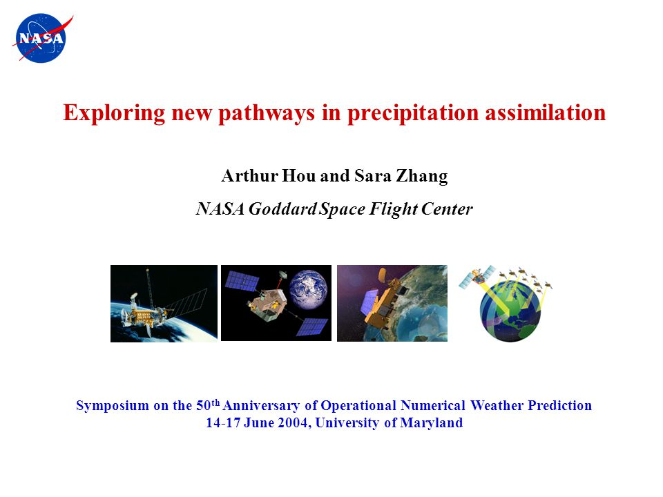 Hou/JTST2000 - 1 Exploring new pathways in precipitation assimilation Arthur Hou and Sara Zhang NASA Goddard Space Flight Center Symposium on the 50 th Anniversary of Operational Numerical Weather Prediction 14-17 June 2004, University of Maryland