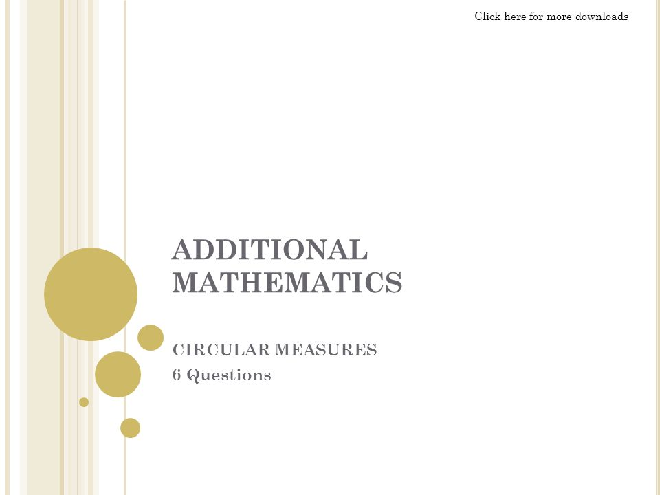 ADDITIONAL MATHEMATICS CIRCULAR MEASURES 6 Questions Click here for more downloads