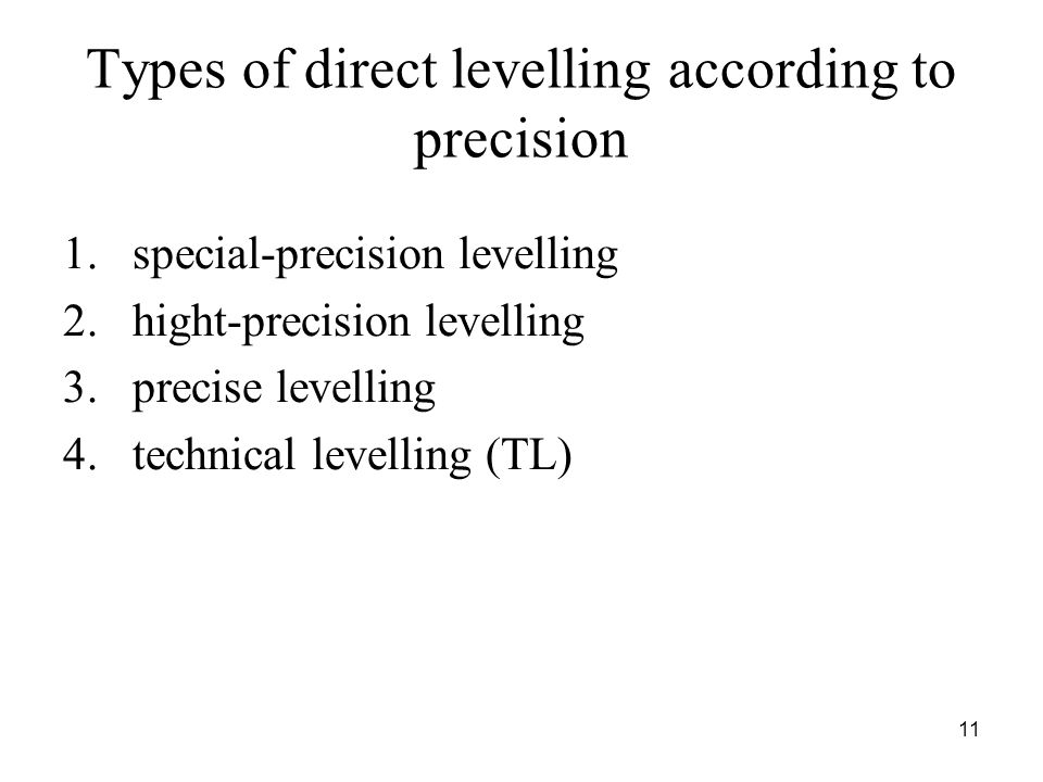 Types of direct levelling according to precision 1.special-precision levelling 2.hight-precision levelling 3.precise levelling 4.technical levelling (TL) 11
