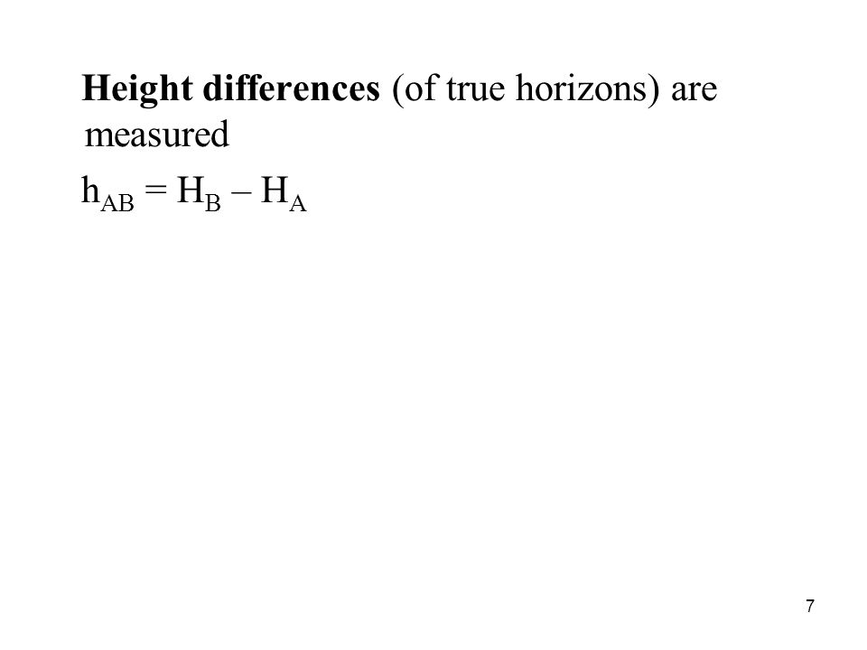 Height differences (of true horizons) are measured h AB = H B – H A 7
