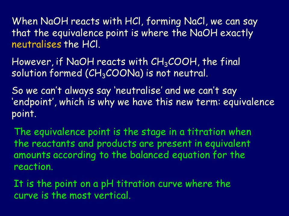 When NaOH reacts with HCl, forming NaCl, we can say that the equivalence point is where the NaOH exactly neutralises the HCl. However, if NaOH reacts