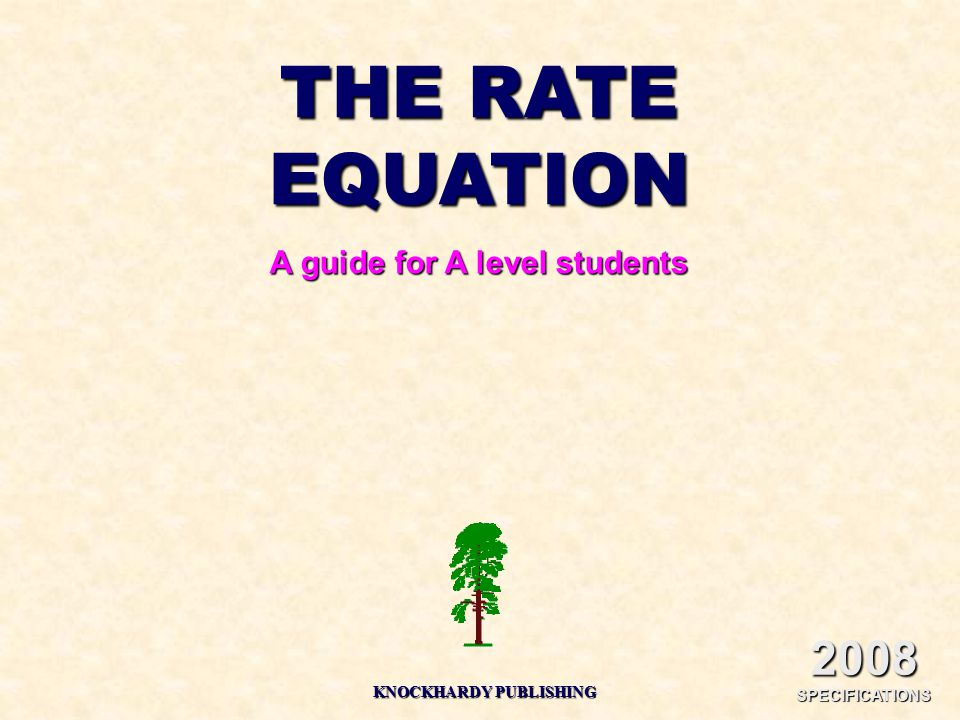 THE RATE EQUATION A guide for A level students KNOCKHARDY PUBLISHING 2008 SPECIFICATIONS