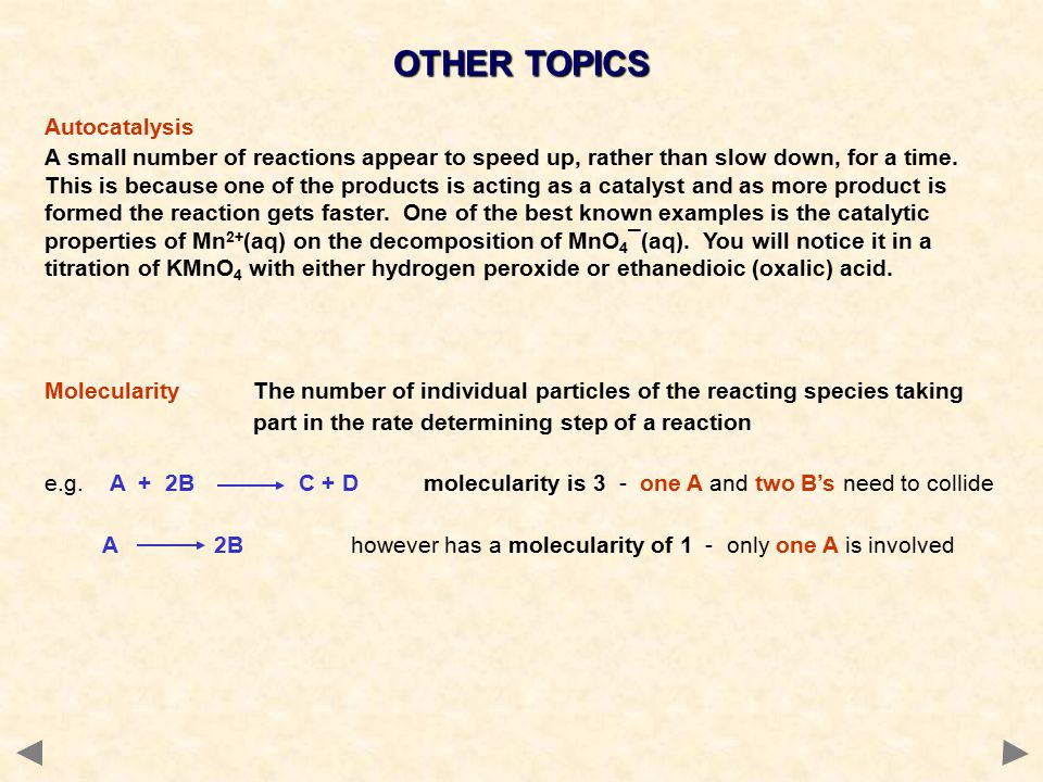 OTHER TOPICS Autocatalysis A small number of reactions appear to speed up, rather than slow down, for a time.