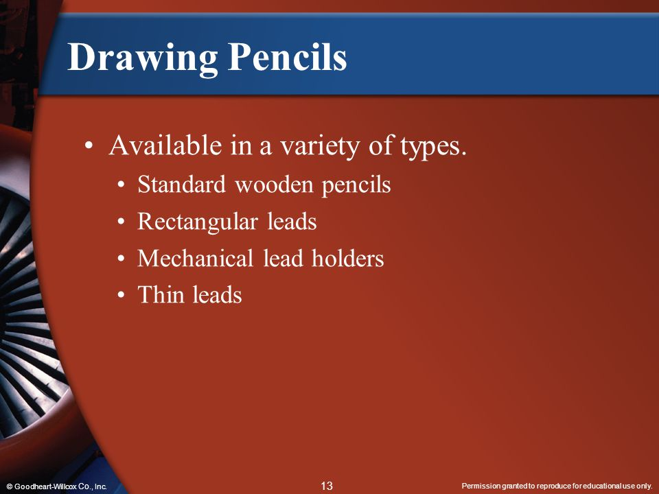 Permission granted to reproduce for educational use only. 13 © Goodheart-Willcox Co., Inc. Drawing Pencils Available in a variety of types. Standard w