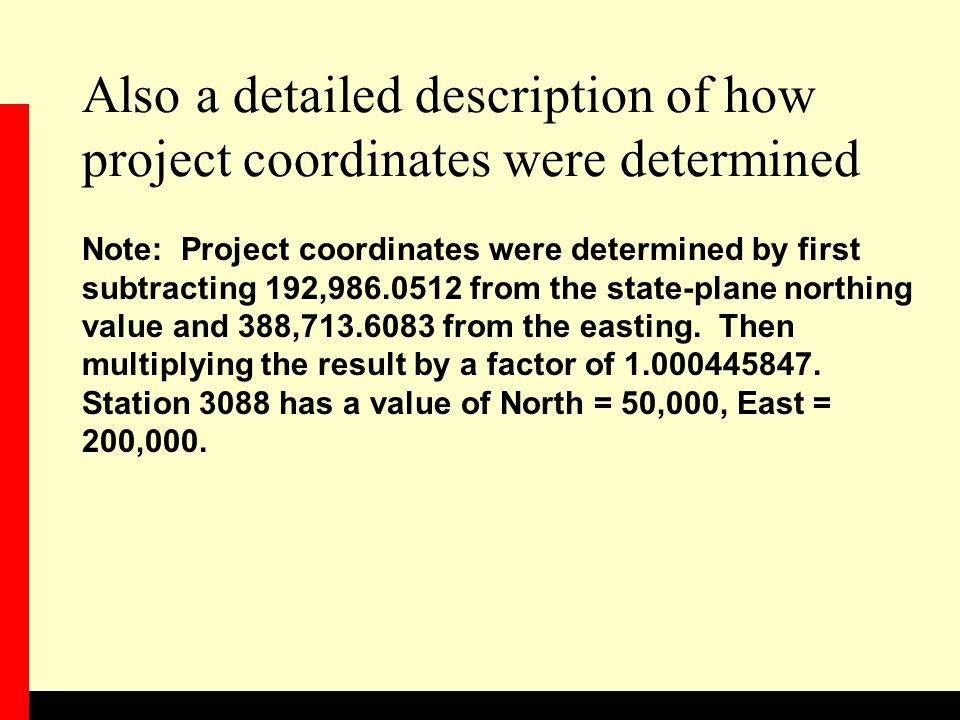 Also a detailed description of how project coordinates were determined Note: Project coordinates were determined by first subtracting 192,986.0512 from the state-plane northing value and 388,713.6083 from the easting.