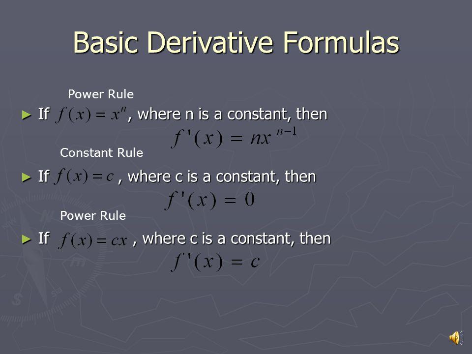 Basic Derivative Formulas ► If, where n is a constant, then ► If, where c is a constant, then Power Rule Constant Rule Power Rule