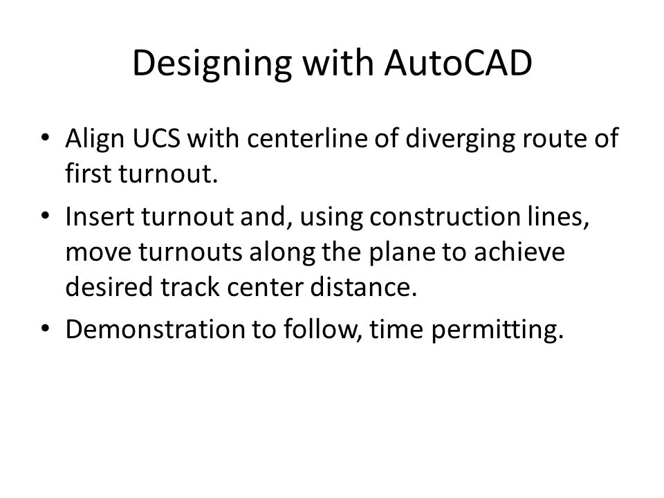 Designing with AutoCAD Align UCS with centerline of diverging route of first turnout.