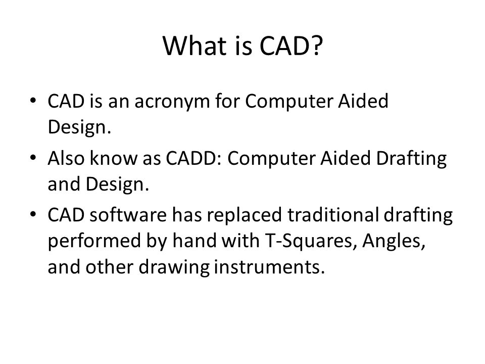 What is CAD.CAD is an acronym for Computer Aided Design.