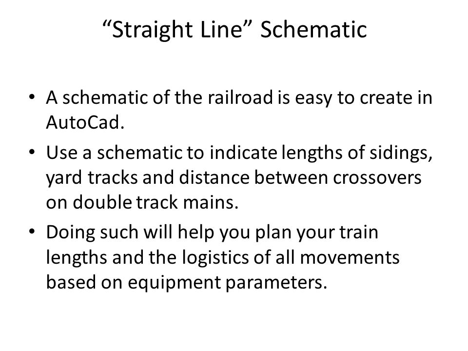 Straight Line Schematic A schematic of the railroad is easy to create in AutoCad.