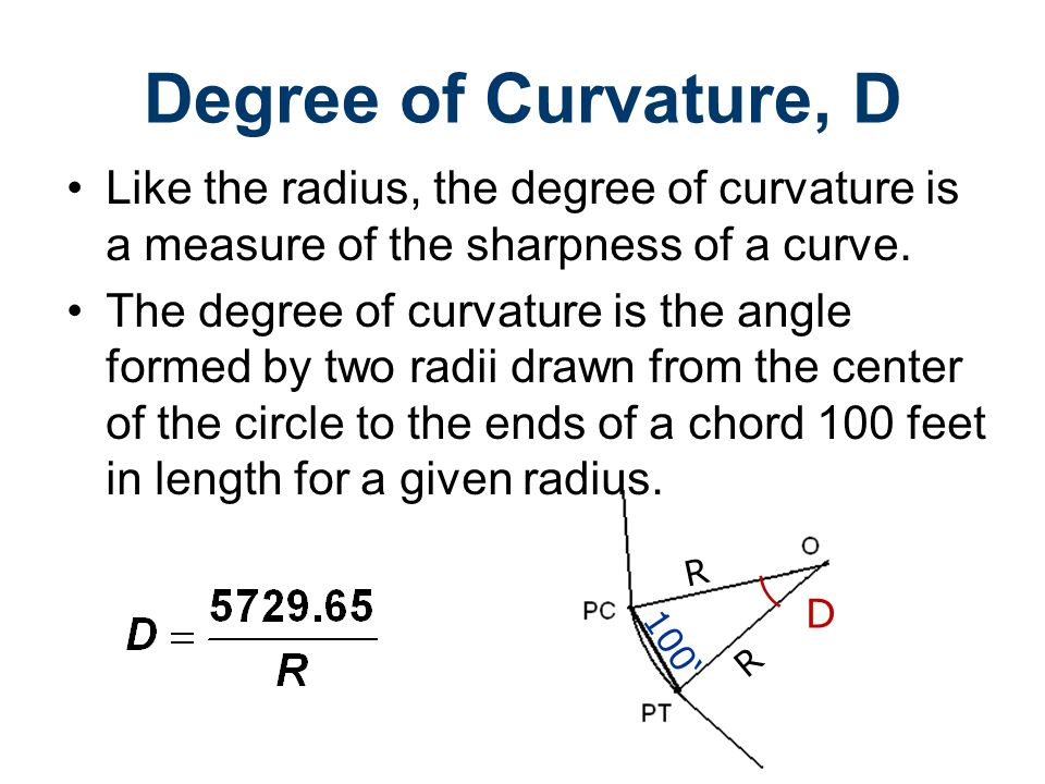 Like the radius, the degree of curvature is a measure of the sharpness of a curve. The degree of curvature is the angle formed by two radii drawn from