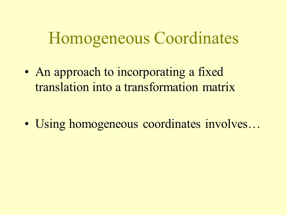 Homogeneous Coordinates An approach to incorporating a fixed translation into a transformation matrix Using homogeneous coordinates involves…