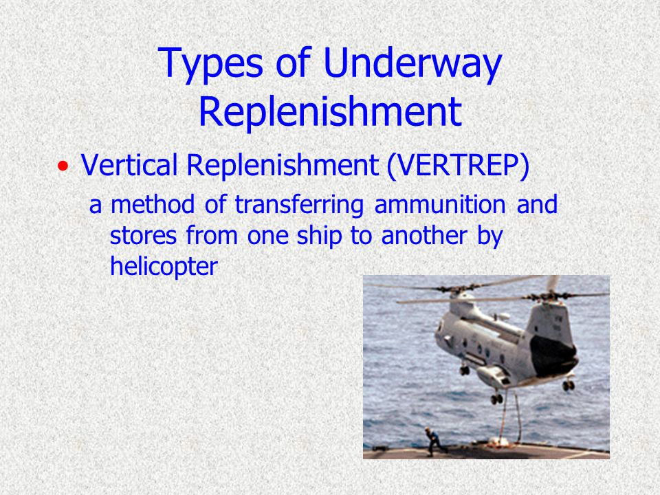 Types of Underway Replenishment Connected Replenishment (CONREP) a method of transferring fuel, ammunition, and stores from one ship to another throug