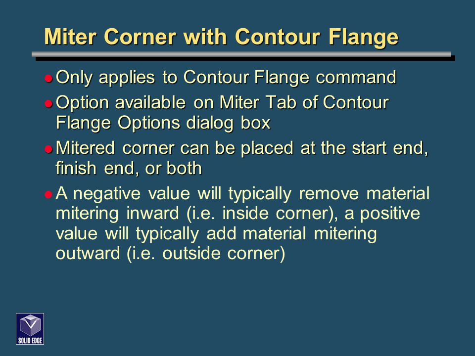 Only applies to Contour Flange command Only applies to Contour Flange command Option available on Miter Tab of Contour Flange Options dialog box Optio