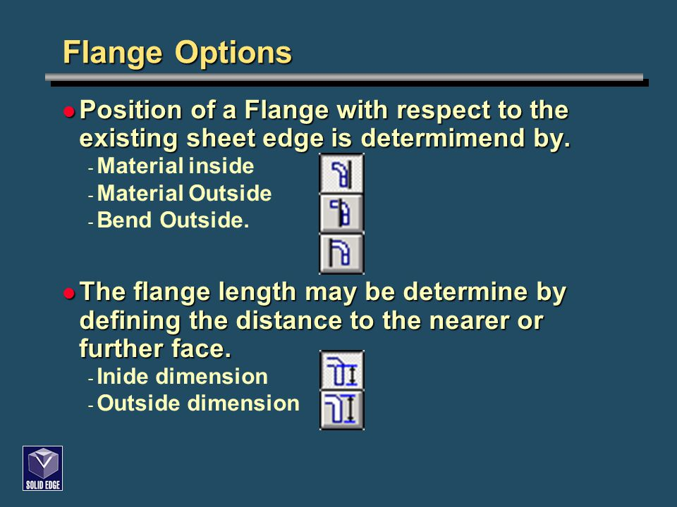 Flange Options Position of a Flange with respect to the existing sheet edge is determimend by.