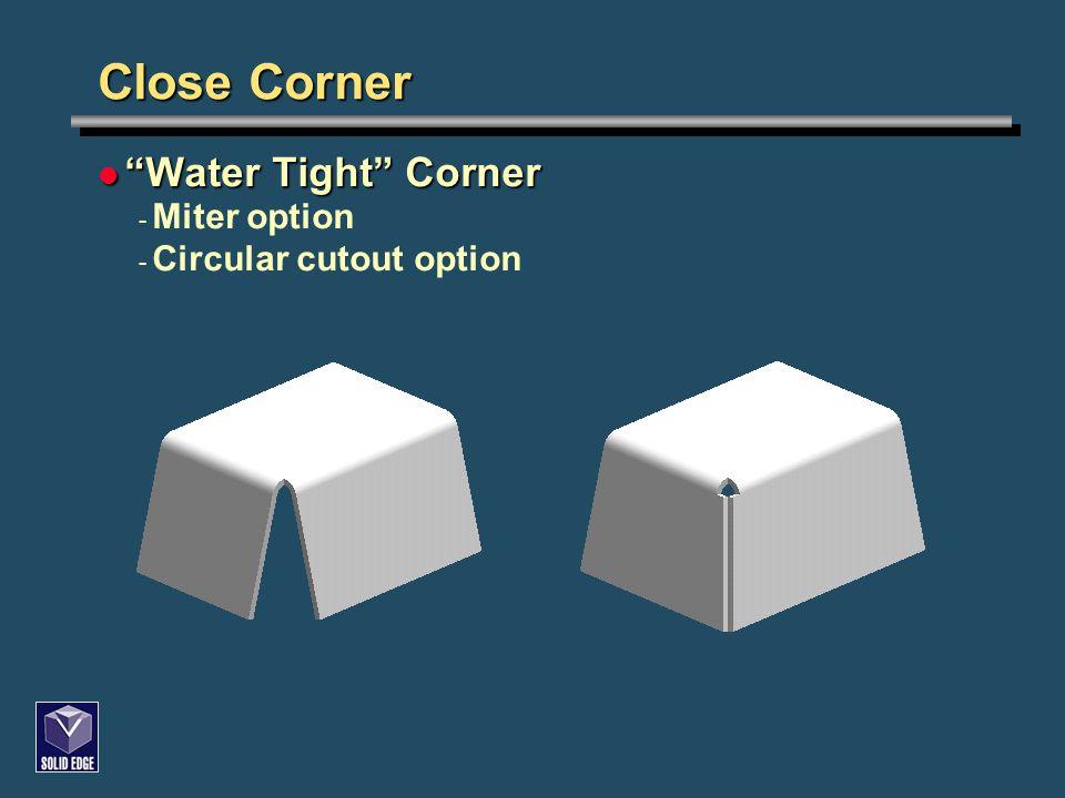 "Close Corner ""Water Tight"" Corner ""Water Tight"" Corner - Miter option - Circular cutout option"