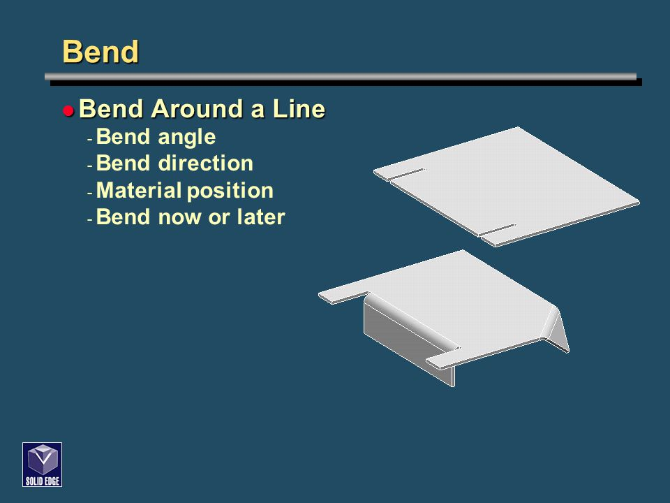 Bend Bend Around a Line Bend Around a Line - Bend angle - Bend direction - Material position - Bend now or later