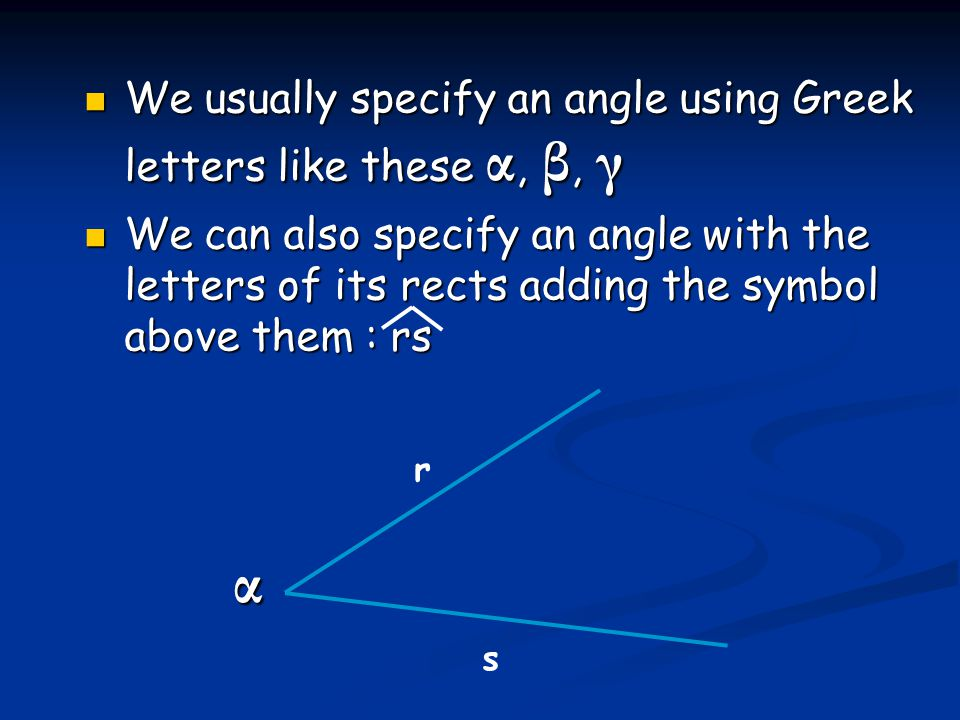 We usually specify an angle using Greek letters like these α, β, γ We usually specify an angle using Greek letters like these α, β, γ We can also spec