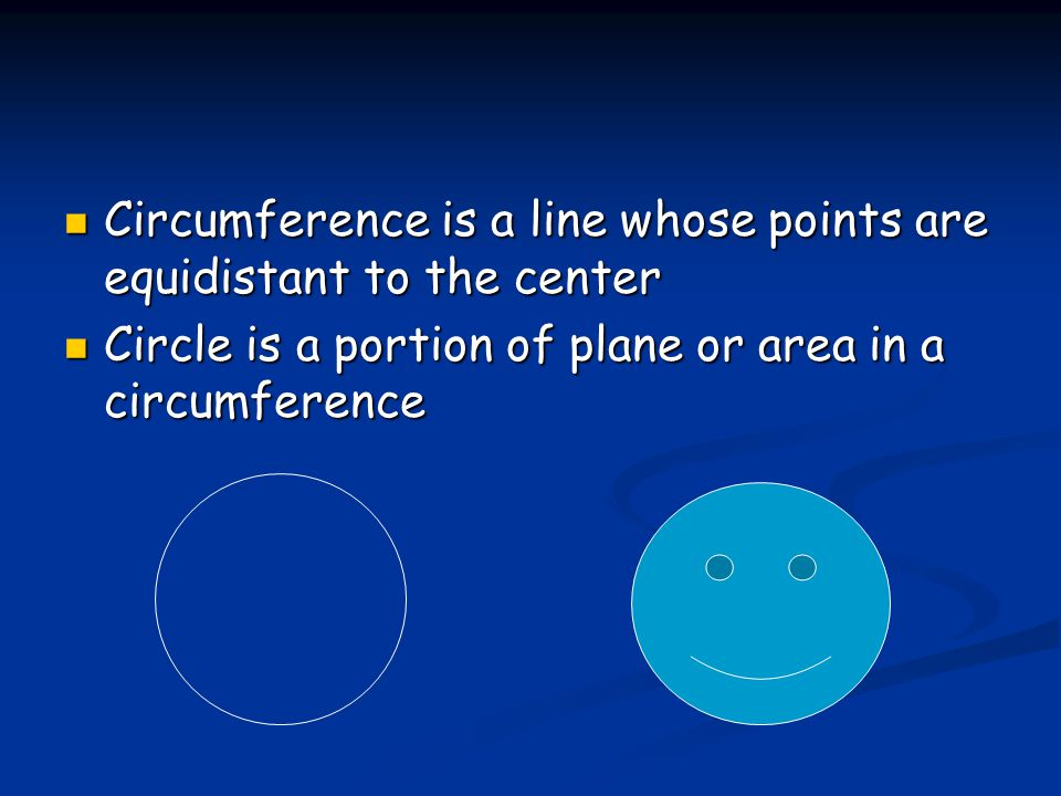 Circumference is a line whose points are equidistant to the center Circumference is a line whose points are equidistant to the center Circle is a port