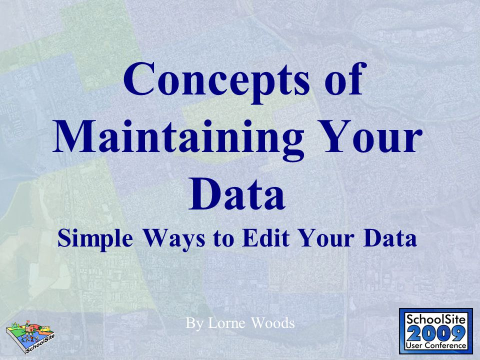 Concepts of Maintaining Your Data Simple Ways to Edit Your Data By Lorne Woods