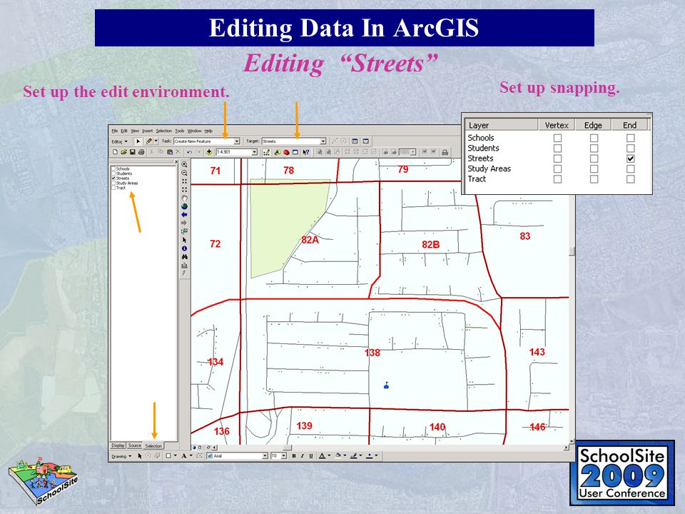 Editing Streets Set up the edit environment. Set up snapping. Editing Data In ArcGIS