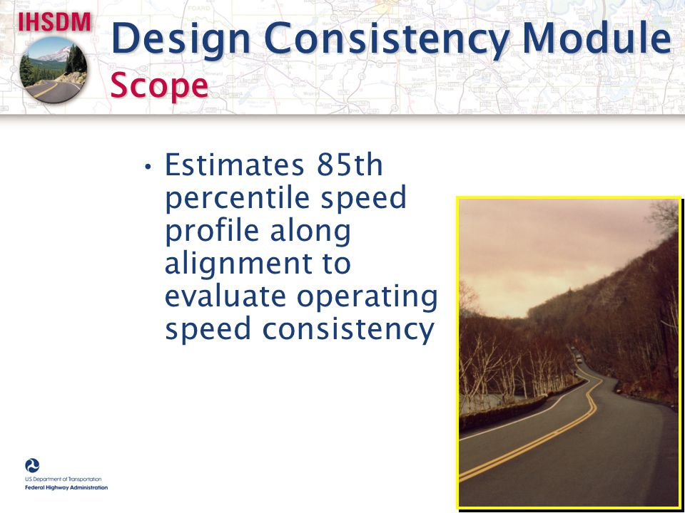 Design Consistency Module Scope Estimates 85th percentile speed profile along alignment to evaluate operating speed consistency