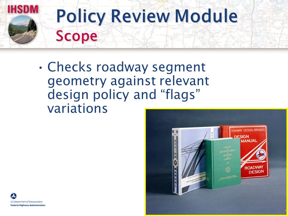 "Policy Review Module Scope Checks roadway segment geometry against relevant design policy and ""flags"" variations"