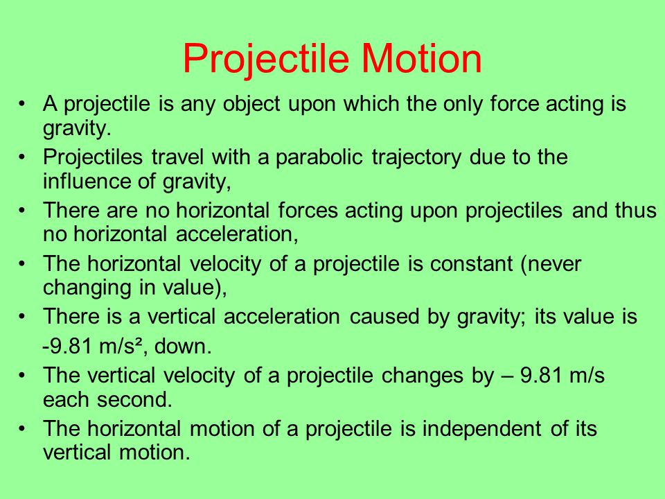 A projectile is any object upon which the only force acting is gravity.